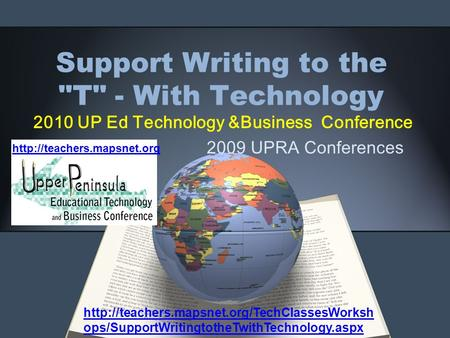 Support Writing to the T - With Technology 2010 UP Ed Technology &Business Conference 2009 UPRA Conferences
