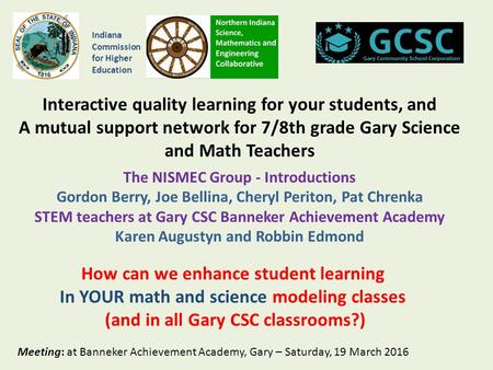 Interactive quality learning for your students, and A mutual support network for 7/8th grade Gary Science and Math Teachers The NISMEC Group - Introductions.