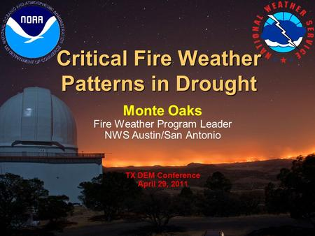 Critical Fire Weather Patterns in Drought Monte Oaks Fire Weather Program Leader NWS Austin/San Antonio TX DEM Conference April 29, 2011.
