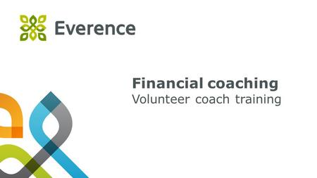 "1 Financial coaching Volunteer coach training. 2 Getting started activity Please refer to your financial coaching training manual. Turn to ""What makes."