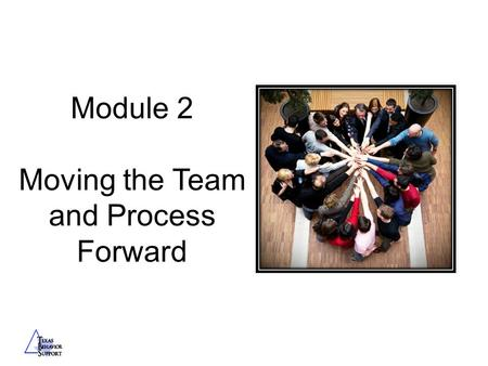 Module 2 Moving the Team and Process Forward. Team Building Activity.