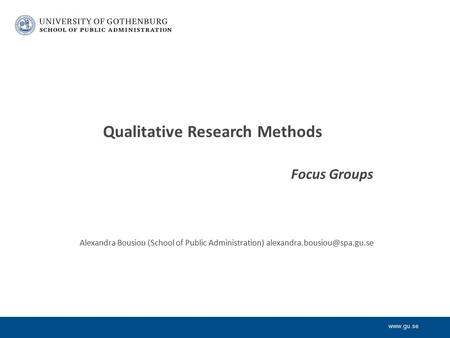 Qualitative Research Methods Focus Groups Alexandra Bousiou (School of Public Administration)