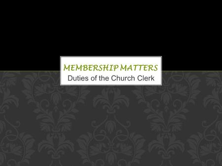 Duties of the Church Clerk. You have accepted the position of Church Clerk. Congratulations! Very few of your members realize the importance of your job.