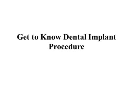 Get to Know Dental Implant Procedure. Dental implants are small structures made of metal and are placed into the jawbone into the gums. Dental implants.