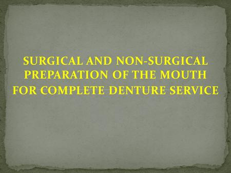 SURGICAL AND NON-SURGICAL PREPARATION OF THE MOUTH FOR COMPLETE DENTURE SERVICE.