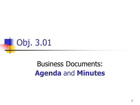 Obj. 3.01 Business Documents: Agenda and Minutes 1.