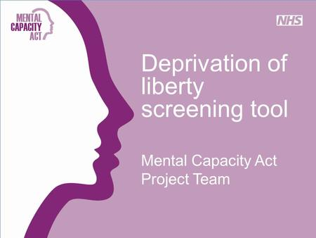 Deprivation of liberty screening tool Mental Capacity Act Project Team.