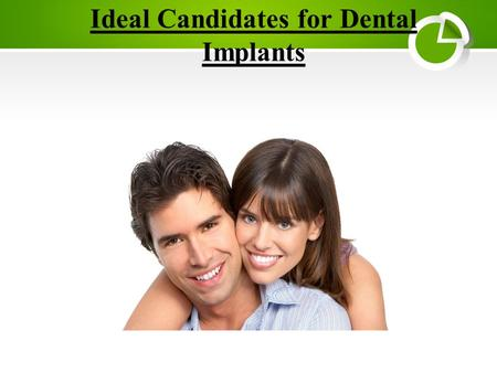 Ideal Candidates for Dental Implants. Dentists who perform dental implants provide a great service to their patients: They are happier, healthier, and.