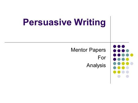 Persuasive Writing Mentor Papers For Analysis. 2126 Penfield Road Penfield, NY14450 October 16, 20__ Dear Mrs. Pruszynski, You should have a pizza party.