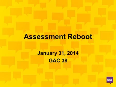 Assessment Reboot January 31, 2014 GAC 38. Review of Assessment Cycle Documenting & Reporting.