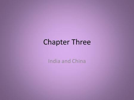 Chapter Three India and China. Section One Early Civilization in India.