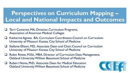 Perspectives on Curriculum Mapping – Local and National Impacts and Outcomes  Terri Cameron, MA, Director, Curriculum Programs, Association of American.