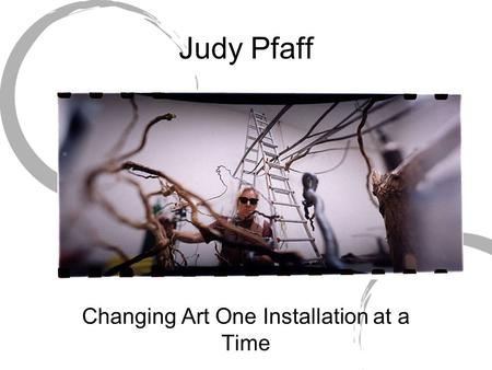 Judy Pfaff Changing Art One Installation at a Time.