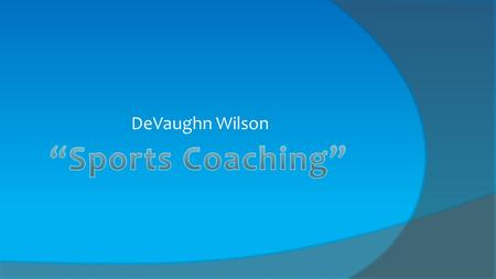 DeVaughn Wilson. My career job is a professional sports coach. When you're a sports coach, you have to support others and get children to their his achievement.
