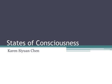 States of Consciousness Karen Siyuan Chen. Consciousness ? Does consciousness equal to awareness? Everything of which we are aware at any given time ---