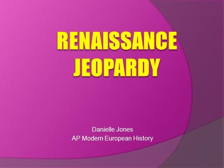 Danielle Jones AP Modern European History. VocabLeadersPeople Art Work Works Italian Renaissance Northern Renaissance 100 200 300 400 500 Final Jeopardy.