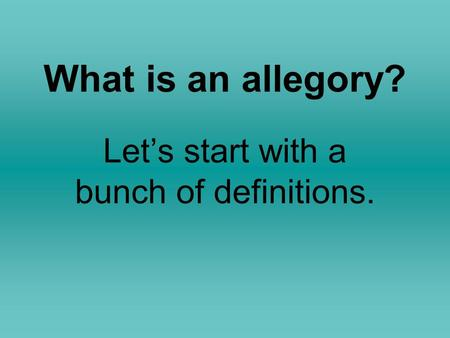What is an allegory? Let's start with a bunch of definitions.