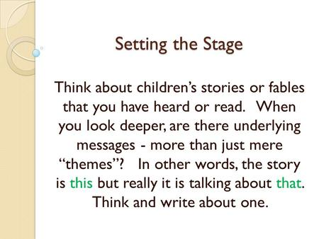 Setting the Stage Think about children's stories or fables that you have heard or read. When you look deeper, are there underlying messages - more.