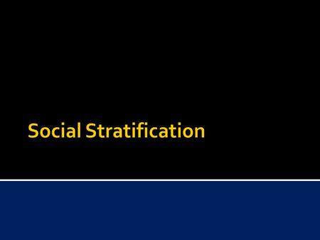  Social Stratification is the ranking of people or groups according to their unequal access to scarce resources  Scarce is an insufficient amount to.