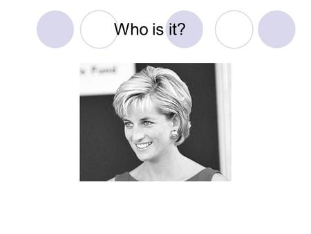 "Who is it?. Princess Diana. Myths and reality. Introduction The main question: ""Was Diana happy?"" In the project we want to compare the imaginary and."