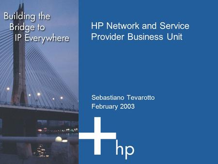 HP Network and Service Provider Business Unit Sebastiano Tevarotto February 2003.