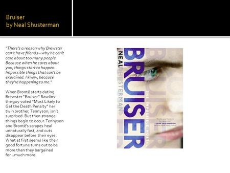 Bruiser by Neal Shusterman There's a reason why Brewster can't have friends – why he can't care about too many people. Because when he cares about you,