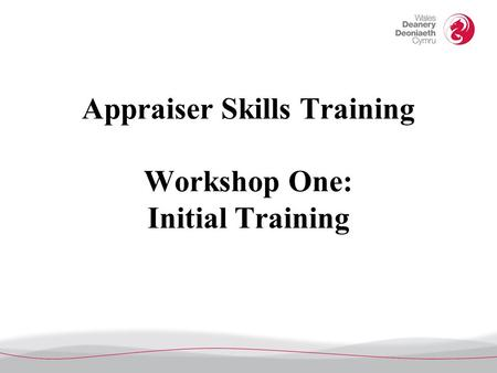 Appraiser Skills Training Workshop One: Initial Training.