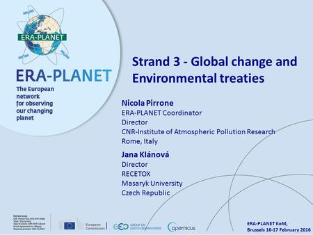 ERA-PLANET KoM, Brussels 16-17 February 2016 Strand 3 - Global change and Environmental treaties Nicola Pirrone ERA-PLANET Coordinator Director CNR-Institute.