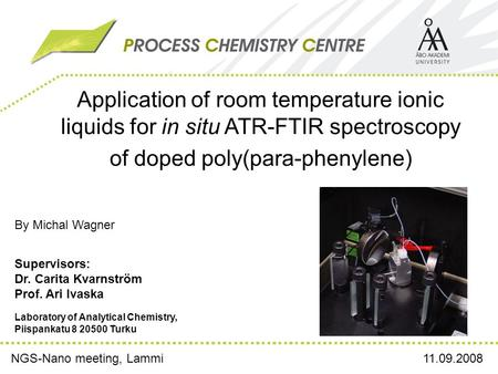 Application of room temperature ionic liquids for in situ ATR-FTIR spectroscopy of doped poly(para-phenylene) By Michal Wagner 11.09.2008NGS-Nano meeting,