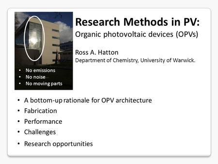A bottom-up rationale for OPV architecture Fabrication Performance Challenges Research opportunities Research Methods in PV: Organic photovoltaic devices.