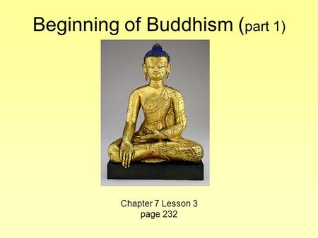 Beginning of Buddhism ( part 1) Chapter 7 Lesson 3 page 232.