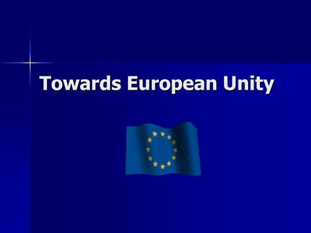 Towards European Unity. The Council of Europe Council of Europe created in 1948 Council of Europe created in 1948 European federalists hoped Council would.