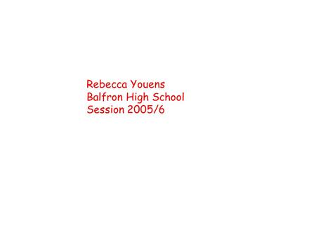 Rebecca Youens Balfron High School Session 2005/6.