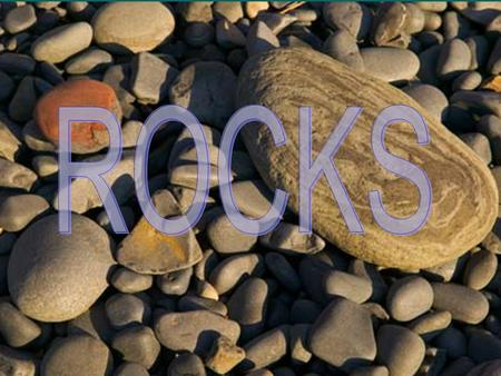 What is a Rock?  Naturally-occurring mixtures of minerals, mineraloids, glass or organic matter.