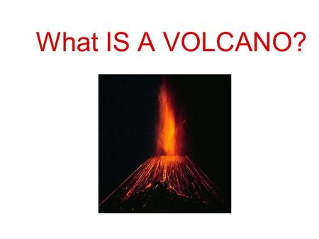 What IS A VOLCANO?. A volcano is a place where magma reaches the surface through a conduit and bec0mes lava. … Window into the Earth's interior.