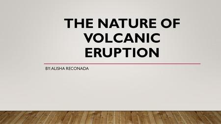 THE NATURE OF VOLCANIC ERUPTION