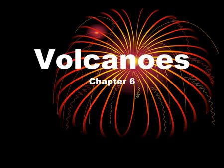 Volcanoes Chapter 6. What are volcanoes? They are openings in the Earth that erupt gases, ash, and lava.
