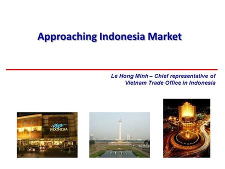 Approaching Indonesia Market Le Hong Minh – Chief representative of Vietnam Trade Office in Indonesia.
