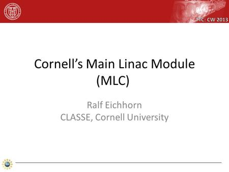 Ralf Eichhorn CLASSE, Cornell University. I will not talk about: Cavities (Nick and Sam did this) HOM absorbers (did that yesterday) Power couplers (see.