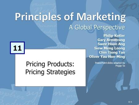 Pricing Products: Pricing Strategies A Global Perspective 11 Philip Kotler Gary Armstrong Swee Hoon Ang Siew Meng Leong Chin Tiong Tan Oliver Yau Hon-Ming.