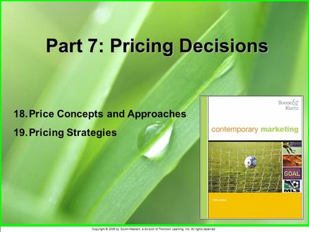 Copyright © 2006 by South-Western, a division of Thomson Learning, Inc. All rights reserved. Part 7: Pricing Decisions 18.Price Concepts and Approaches.