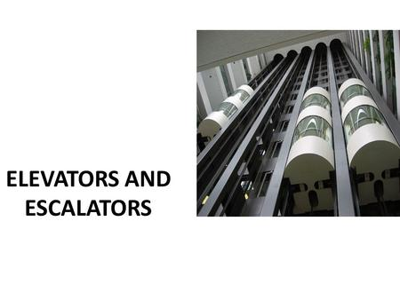ELEVATORS AND ESCALATORS. ELEVATORS An elevator is a type of vertical transport equipment. Elevators are generally powered by electric motors that either.