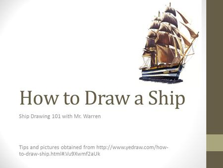 How to Draw a Ship Ship Drawing 101 with Mr. Warren Tips and pictures obtained from  to-draw-ship.html#.Vu9Xwmf2aUk.