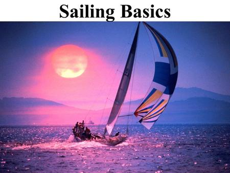 Sailing Basics. Where Are We Going? Our Sailing Area.