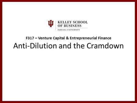 F317 – Venture Capital & Entrepreneurial Finance Anti-Dilution and the Cramdown.