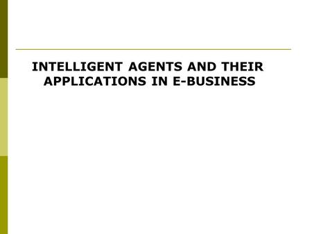 INTELLIGENT AGENTS AND THEIR APPLICATIONS IN E-BUSINESS.