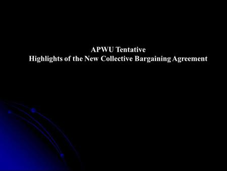 APWU Tentative Highlights of the New Collective Bargaining Agreement.
