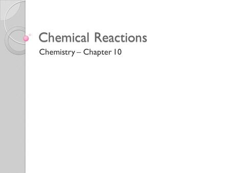 Chemical Reactions Chemistry – Chapter 10. Reactions and Equations Chemical reaction – process by which the atoms of 1 or more substances are rearranged.