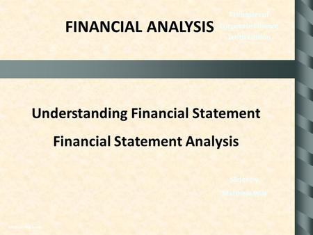 FINANCIAL ANALYSIS Principles of Corporate Finance Tenth Edition Understanding Financial Statement Financial Statement Analysis Slides by Matthew Will.