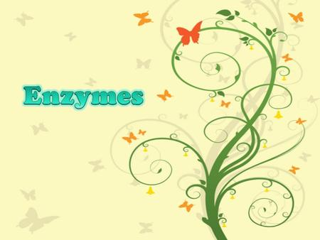  Enzymes aren't used up  Enzymes are not changed by the reaction  Re-used again for the same reaction with other molecules.  Most enzymes are.